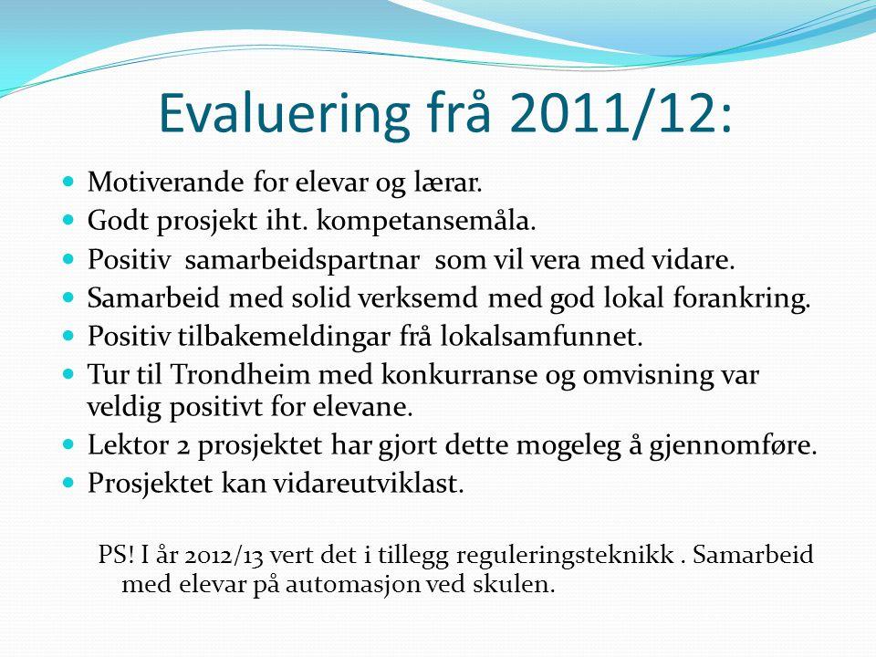 Evaluering frå 2011/12:  Motiverande for elevar og lærar.  Godt prosjekt iht. kompetansemåla.  Positiv samarbeidspartnar som vil vera med vidare. 