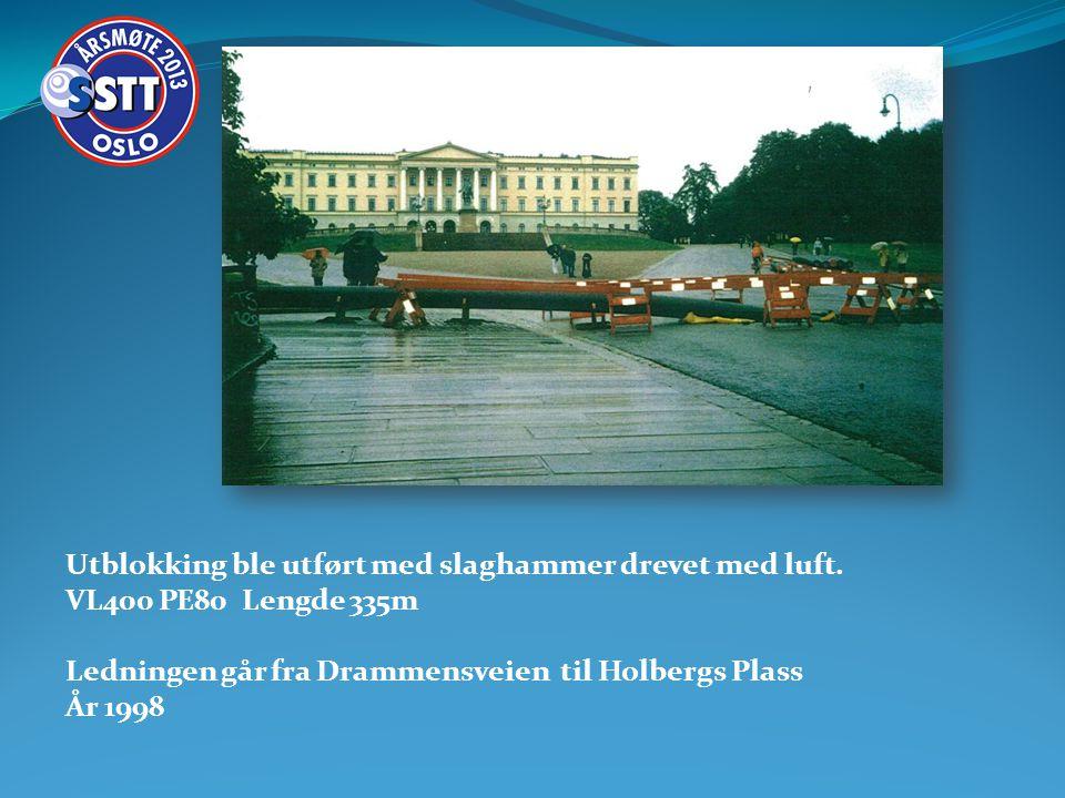 Utblokking ble utført med slaghammer drevet med luft. VL400 PE80 Lengde 335m Ledningen går fra Drammensveien til Holbergs Plass År 1998