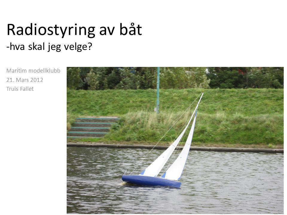 Radiostyring av båt -hva skal jeg velge? Maritim modellklubb 21. Mars 2012 Truls Fallet
