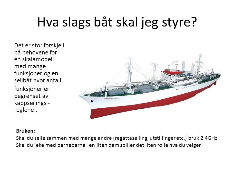 Hva slags båt skal jeg styre? Det er stor forskjell på behovene for en skalamodell med mange funksjoner og en seilbåt hvor antall funksjoner er begren