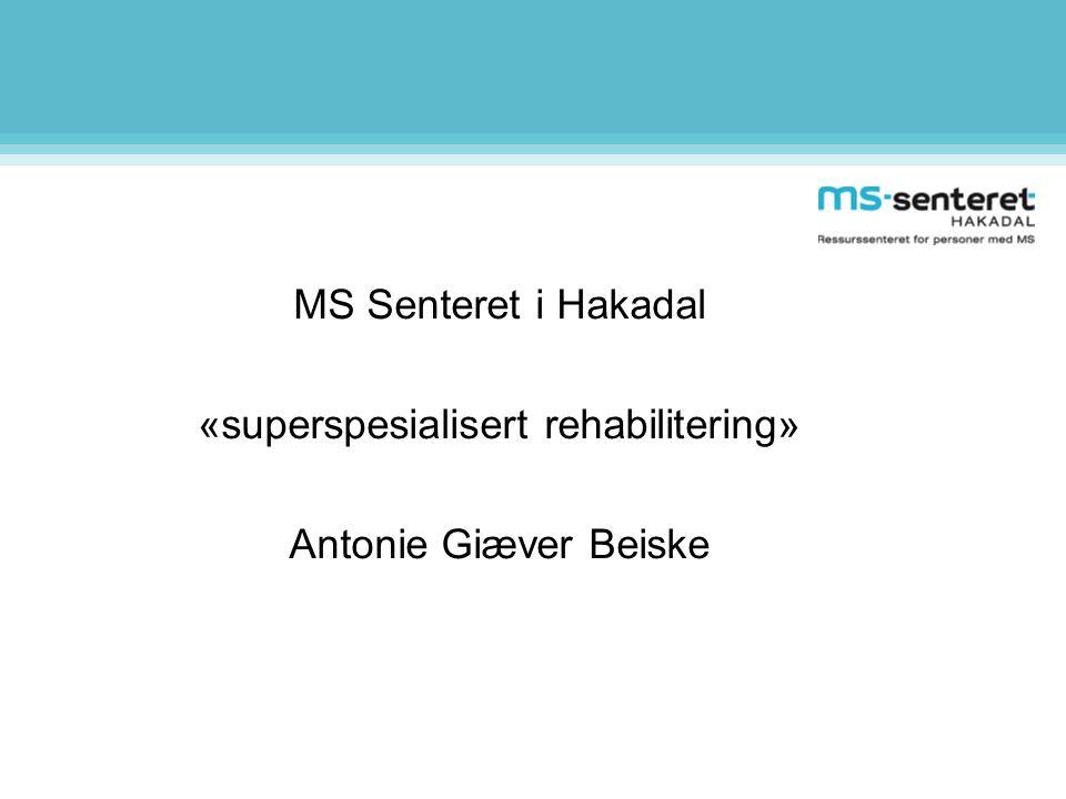 MS Senteret i Hakadal «superspesialisert rehabilitering» Antonie Giæver Beiske