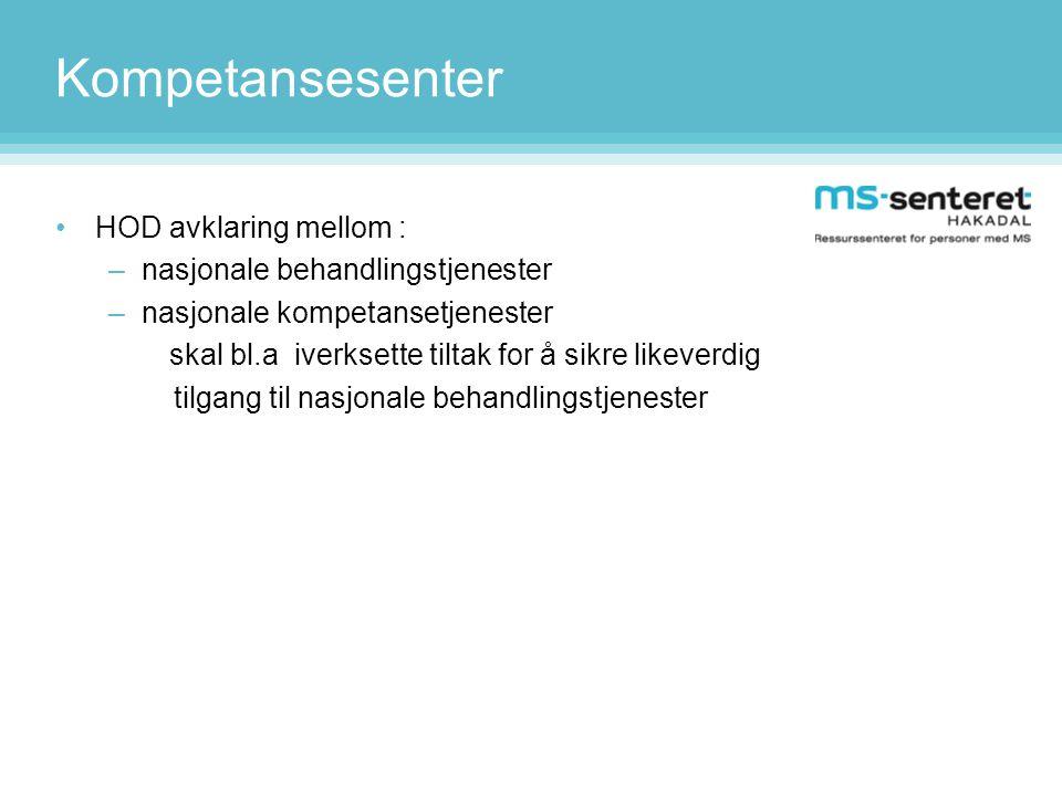 Kompetansesenter •HOD avklaring mellom : –nasjonale behandlingstjenester –nasjonale kompetansetjenester skal bl.a iverksette tiltak for å sikre likeve