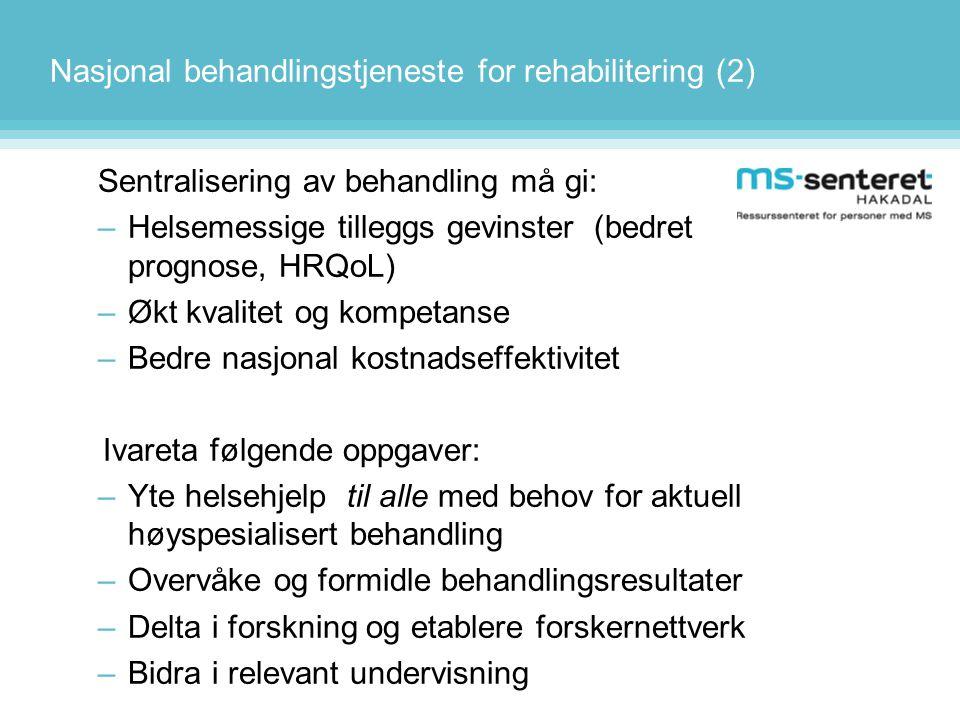 Nasjonal behandlingstjeneste for rehabilitering (2) Sentralisering av behandling må gi: –Helsemessige tilleggs gevinster (bedret prognose, HRQoL) –Økt