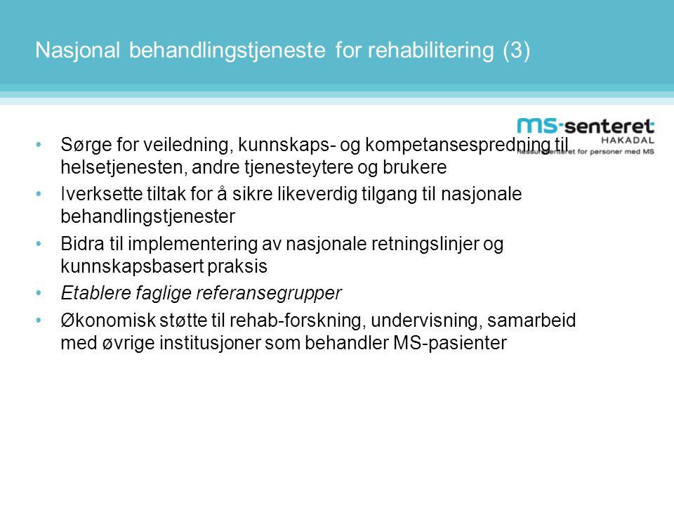 Nasjonal behandlingstjeneste for rehabilitering (3) •Sørge for veiledning, kunnskaps- og kompetansespredning til helsetjenesten, andre tjenesteytere o