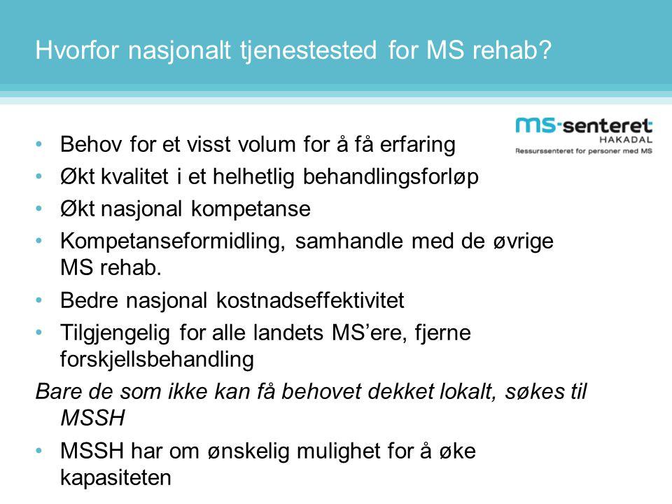 Hvorfor nasjonalt tjenestested for MS rehab? •Behov for et visst volum for å få erfaring •Økt kvalitet i et helhetlig behandlingsforløp •Økt nasjonal