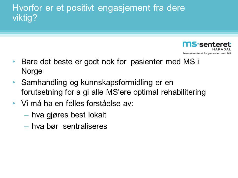 Hvorfor er et positivt engasjement fra dere viktig? •Bare det beste er godt nok for pasienter med MS i Norge •Samhandling og kunnskapsformidling er en