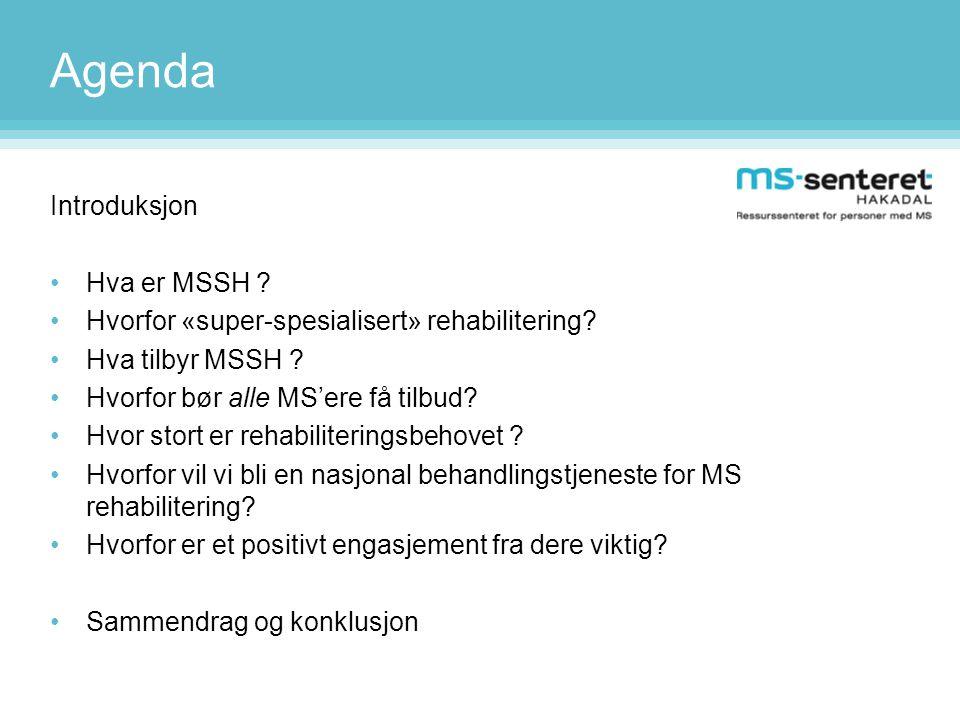 Agenda Introduksjon •Hva er MSSH ? •Hvorfor «super-spesialisert» rehabilitering? •Hva tilbyr MSSH ? •Hvorfor bør alle MS'ere få tilbud? •Hvor stort er