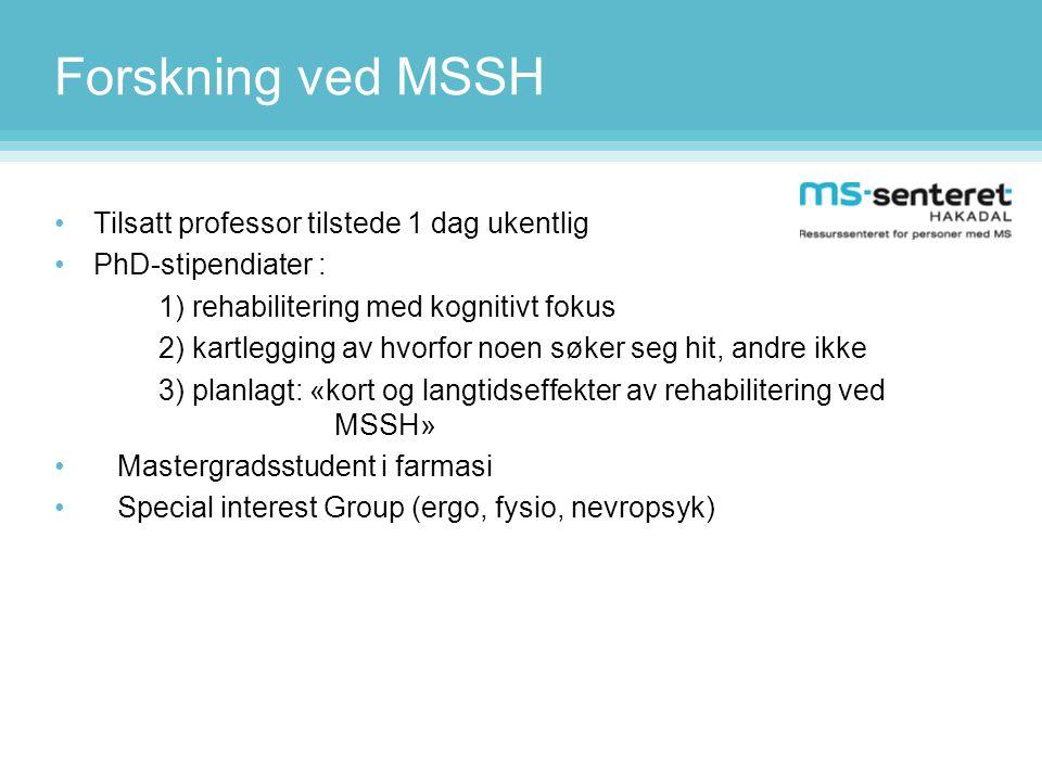 Forskning ved MSSH •Tilsatt professor tilstede 1 dag ukentlig •PhD-stipendiater : 1) rehabilitering med kognitivt fokus 2) kartlegging av hvorfor noen
