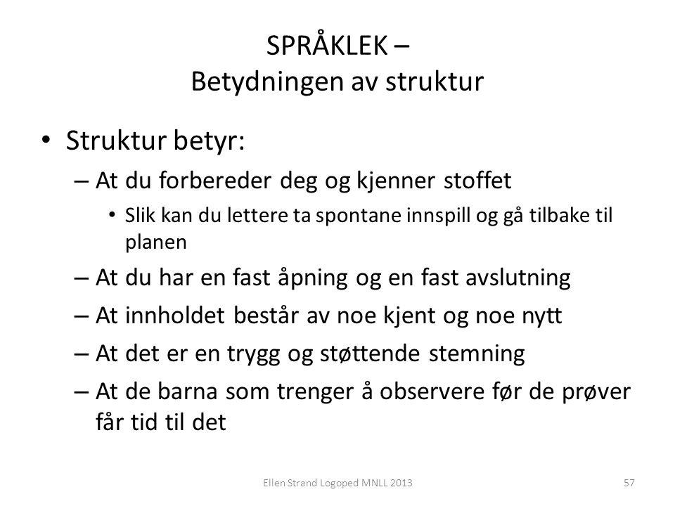 SPRÅKLEK – Betydningen av struktur • Struktur betyr: – At du forbereder deg og kjenner stoffet • Slik kan du lettere ta spontane innspill og gå tilbak