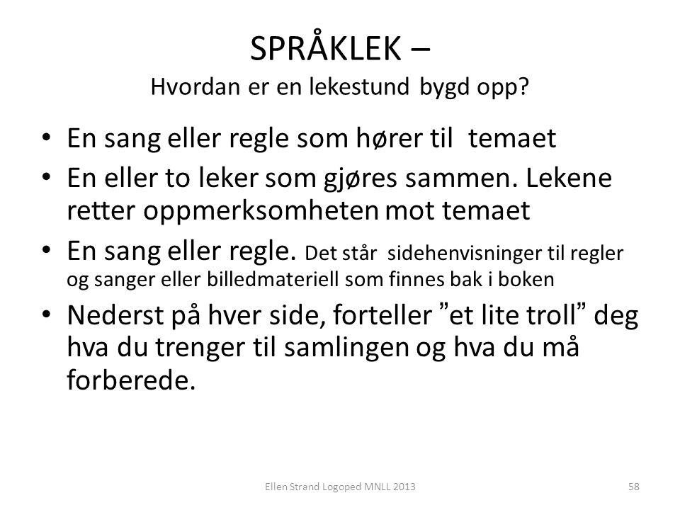 SPRÅKLEK – Hvordan er en lekestund bygd opp? • En sang eller regle som hører til temaet • En eller to leker som gjøres sammen. Lekene retter oppmerkso