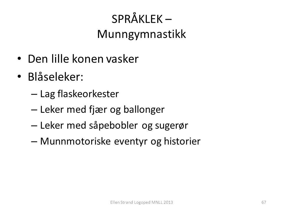 SPRÅKLEK – Munngymnastikk • Den lille konen vasker • Blåseleker: – Lag flaskeorkester – Leker med fjær og ballonger – Leker med såpebobler og sugerør