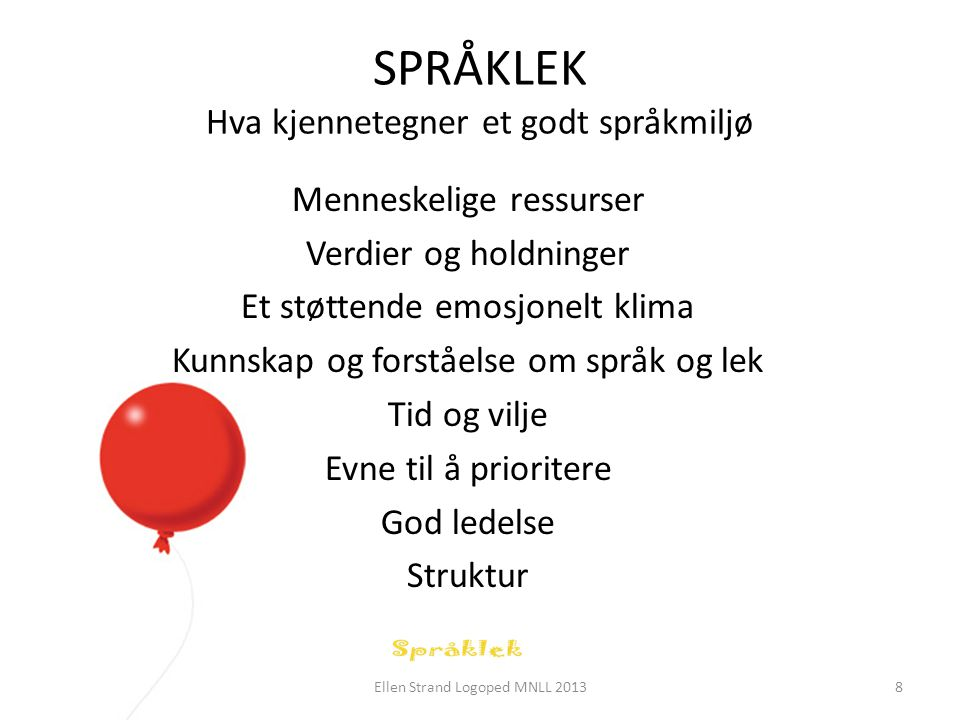 SPRÅKLEK – Betydningen av struktur • Organisering av språkstunden • Tenk gjennom: – Hvordan sitter vi – faste plasser.
