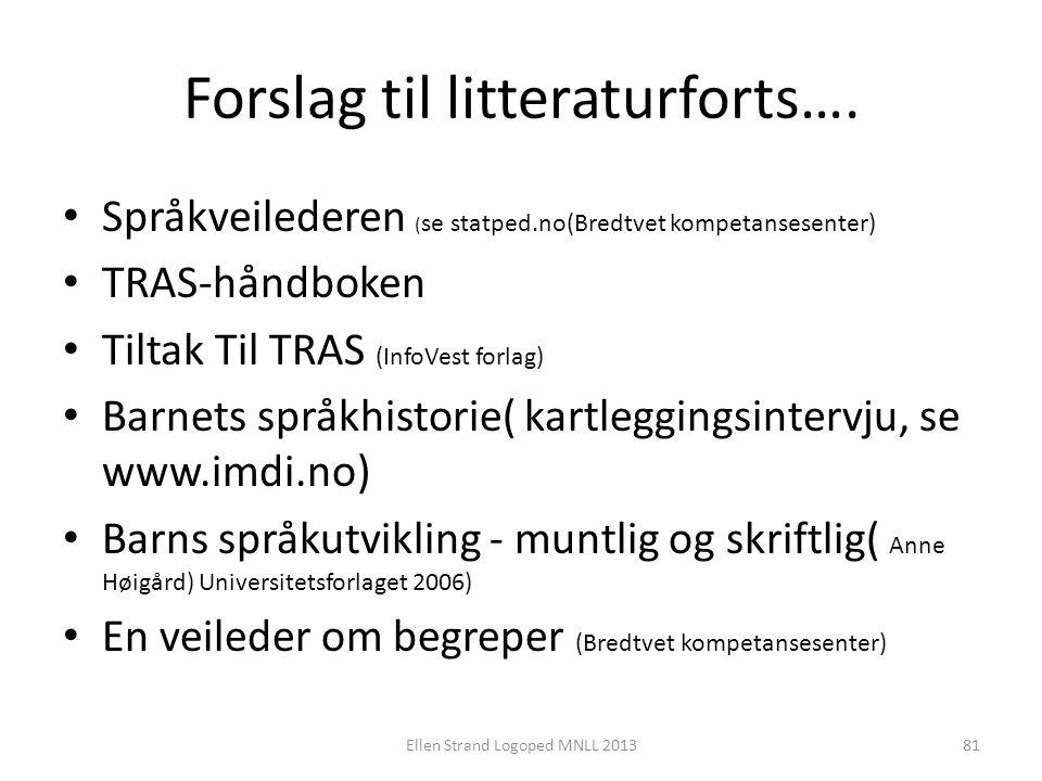 Forslag til litteraturforts…. • Språkveilederen ( se statped.no(Bredtvet kompetansesenter) • TRAS-håndboken • Tiltak Til TRAS (InfoVest forlag) • Barn