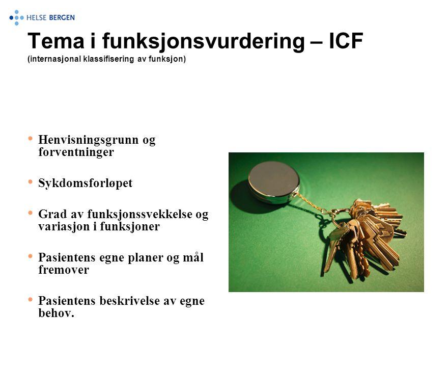 Tema i funksjonsvurdering – ICF (internasjonal klassifisering av funksjon) • Henvisningsgrunn og forventninger • Sykdomsforløpet • Grad av funksjonssv