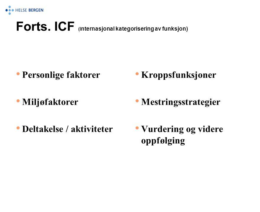 Forts. ICF (I nternasjonal kategorisering av funksjon) • Personlige faktorer • Miljøfaktorer • Deltakelse / aktiviteter • Kroppsfunksjoner • Mestrings