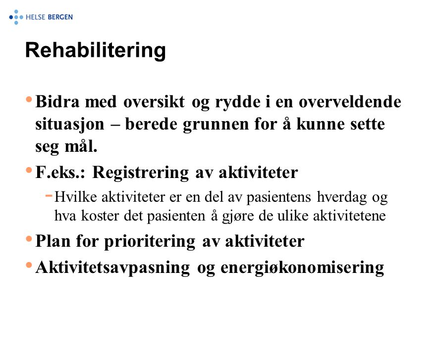 Rehabilitering • Bidra med oversikt og rydde i en overveldende situasjon – berede grunnen for å kunne sette seg mål. • F.eks.: Registrering av aktivit