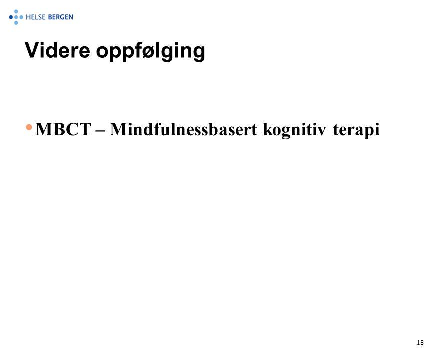 Videre oppfølging • MBCT – Mindfulnessbasert kognitiv terapi 18