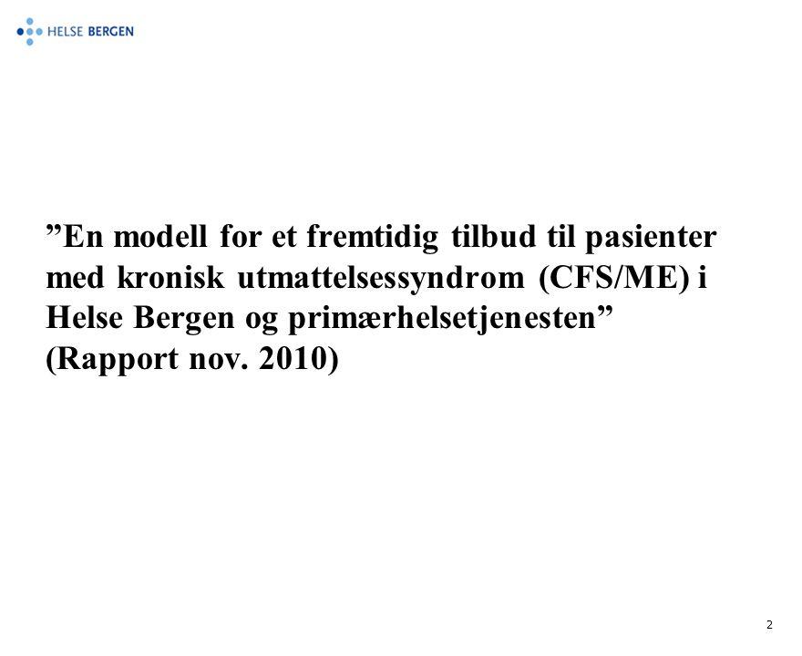 """En modell for et fremtidig tilbud til pasienter med kronisk utmattelsessyndrom (CFS/ME) i Helse Bergen og primærhelsetjenesten"" (Rapport nov. 2010) 2"