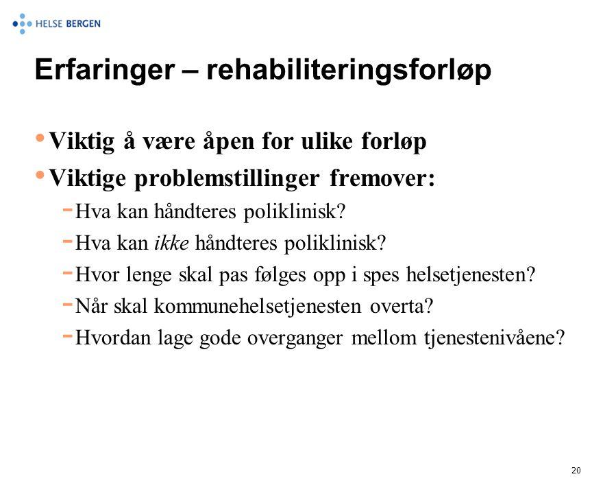 Erfaringer – rehabiliteringsforløp • Viktig å være åpen for ulike forløp • Viktige problemstillinger fremover:  Hva kan håndteres poliklinisk?  Hva