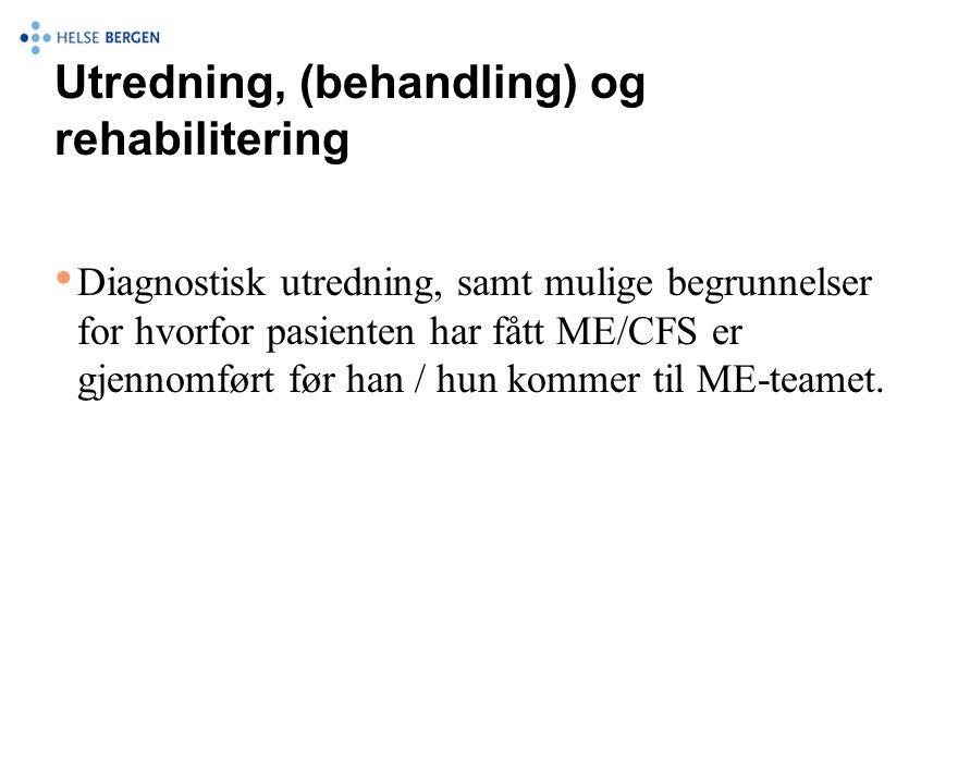 Utredning, (behandling) og rehabilitering • Diagnostisk utredning, samt mulige begrunnelser for hvorfor pasienten har fått ME/CFS er gjennomført før h
