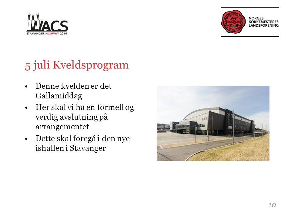5 juli Kveldsprogram •Denne kvelden er det Gallamiddag •Her skal vi ha en formell og verdig avslutning på arrangementet •Dette skal foregå i den nye ishallen i Stavanger 10
