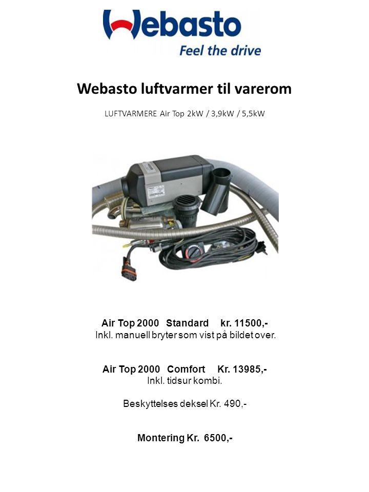Webasto luftvarmer til varerom LUFTVARMERE Air Top 2kW / 3,9kW / 5,5kW Air Top 2000 Standard kr. 11500,- Inkl. manuell bryter som vist på bildet over.
