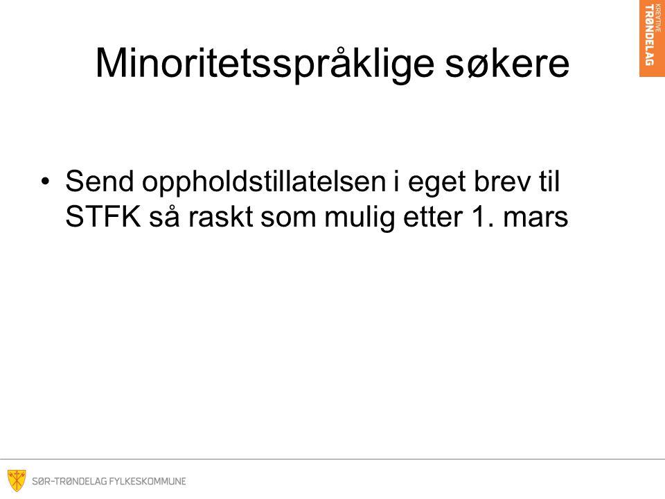 Minoritetsspråklige søkere •Send oppholdstillatelsen i eget brev til STFK så raskt som mulig etter 1. mars
