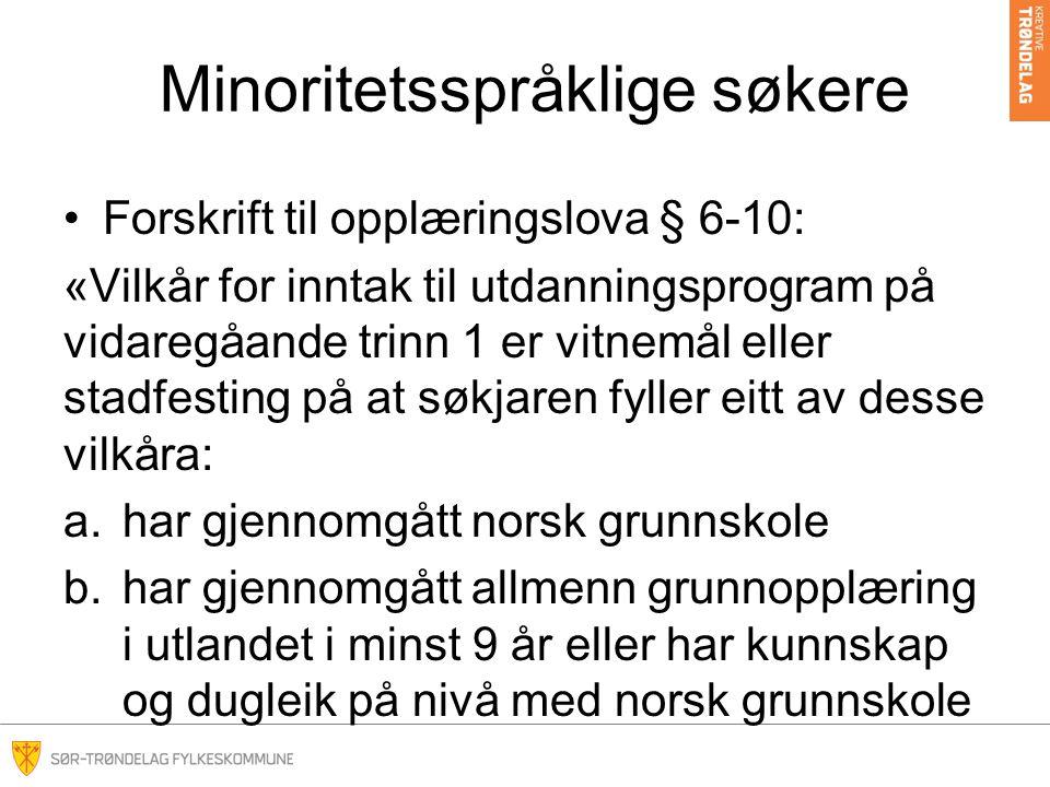 Minoritetsspråklige søkere •Forskrift til opplæringslova § 6-10: «Vilkår for inntak til utdanningsprogram på vidaregåande trinn 1 er vitnemål eller st