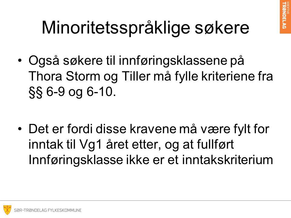 Minoritetsspråklige søkere •Også søkere til innføringsklassene på Thora Storm og Tiller må fylle kriteriene fra §§ 6-9 og 6-10. •Det er fordi disse kr