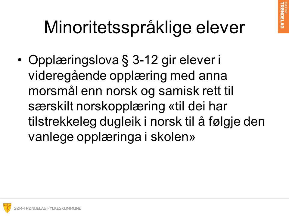 Minoritetsspråklige elever •Opplæringslova § 3-12 gir elever i videregående opplæring med anna morsmål enn norsk og samisk rett til særskilt norskopplæring «til dei har tilstrekkeleg dugleik i norsk til å følgje den vanlege opplæringa i skolen»