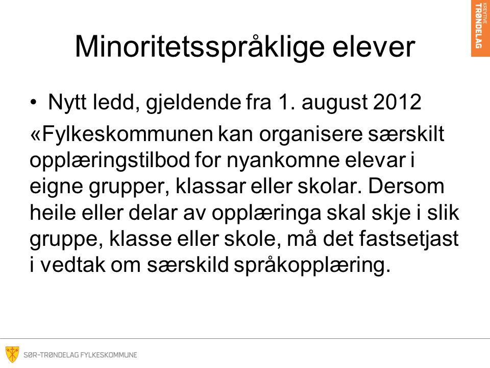 Minoritetsspråklige elever •Nytt ledd, gjeldende fra 1. august 2012 «Fylkeskommunen kan organisere særskilt opplæringstilbod for nyankomne elevar i ei