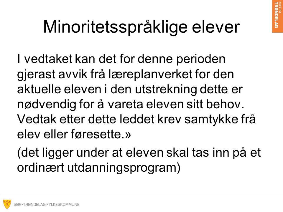 Minoritetsspråklige elever I vedtaket kan det for denne perioden gjerast avvik frå læreplanverket for den aktuelle eleven i den utstrekning dette er n