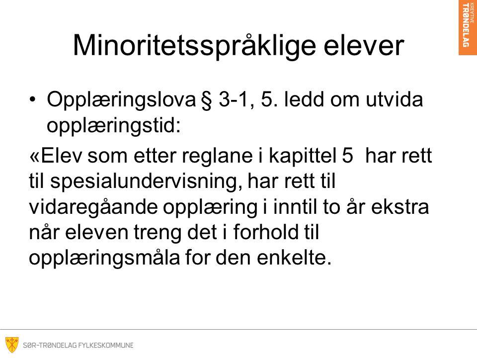 Minoritetsspråklige elever •Opplæringslova § 3-1, 5. ledd om utvida opplæringstid: «Elev som etter reglane i kapittel 5 har rett til spesialundervisni