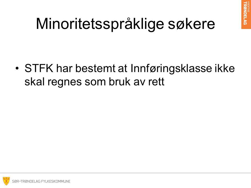 Minoritetsspråklige søkere •STFK har bestemt at Innføringsklasse ikke skal regnes som bruk av rett