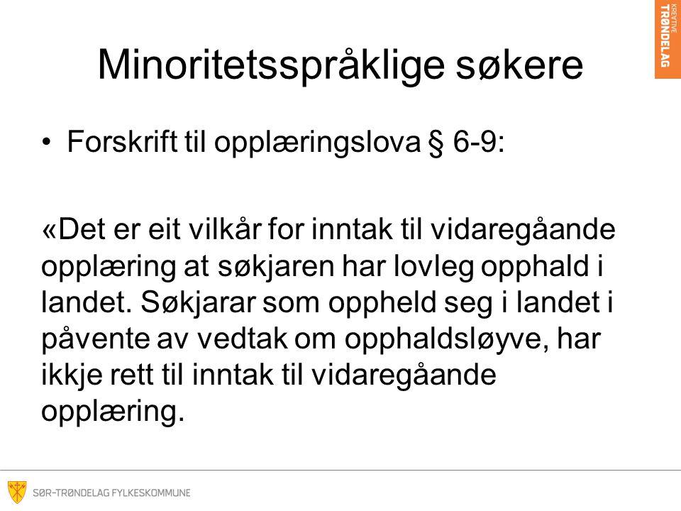 Minoritetsspråklige søkere •Forskrift til opplæringslova § 6-9: «Det er eit vilkår for inntak til vidaregåande opplæring at søkjaren har lovleg opphal