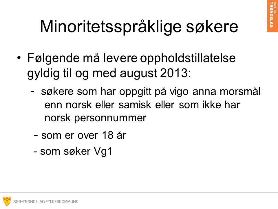 Minoritetsspråklige søkere •Følgende må levere oppholdstillatelse gyldig til og med august 2013: - søkere som har oppgitt på vigo anna morsmål enn nor