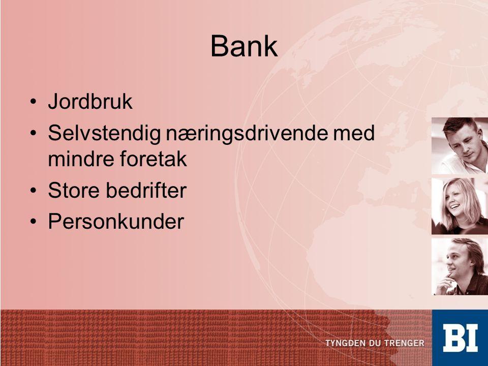 Bank •Jordbruk •Selvstendig næringsdrivende med mindre foretak •Store bedrifter •Personkunder
