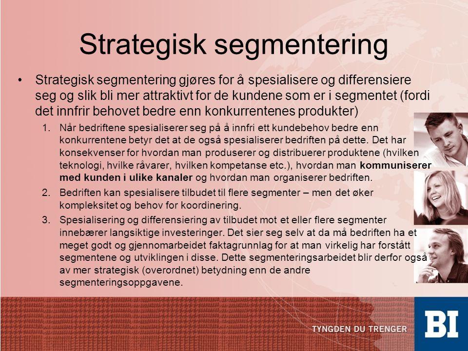 Strategisk segmentering •Strategisk segmentering gjøres for å spesialisere og differensiere seg og slik bli mer attraktivt for de kundene som er i seg