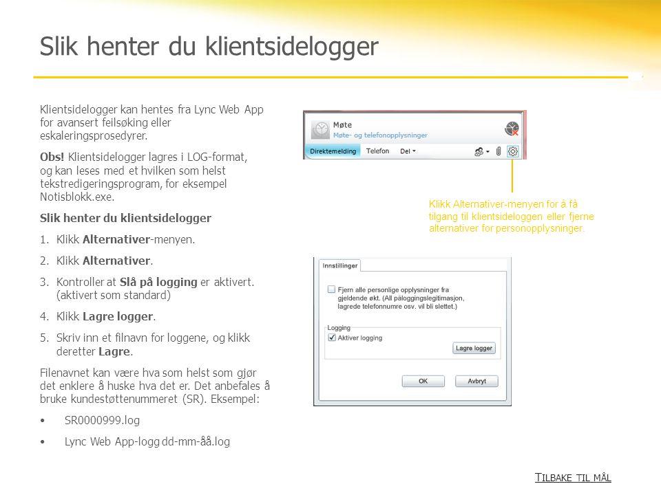Slik henter du klientsidelogger T ILBAKE TIL MÅL T ILBAKE TIL MÅL Klientsidelogger kan hentes fra Lync Web App for avansert feilsøking eller eskalerin