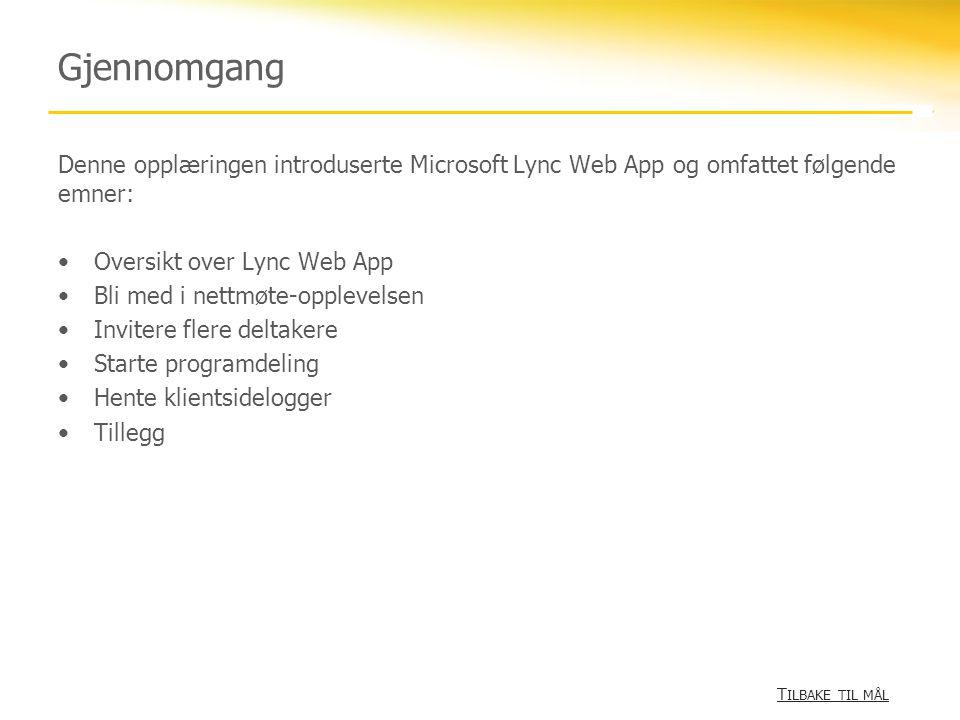 Gjennomgang Denne opplæringen introduserte Microsoft Lync Web App og omfattet følgende emner: •Oversikt over Lync Web App •Bli med i nettmøte-opplevel