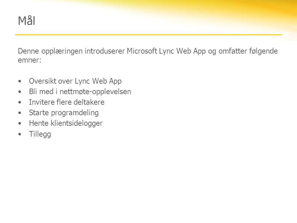 Mål Denne opplæringen introduserer Microsoft Lync Web App og omfatter følgende emner: •Oversikt over Lync Web App •Bli med i nettmøte-opplevelsen •Inv