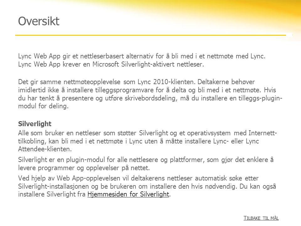 Oversikt Lync Web App gir et nettleserbasert alternativ for å bli med i et nettmøte med Lync. Lync Web App krever en Microsoft Silverlight-aktivert ne