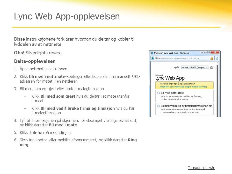 Lync Web App-opplevelsen Disse instruksjonene forklarer hvordan du deltar og kobler til lyddelen av et nettmøte. Obs! Silverlight kreves. Delta-opplev