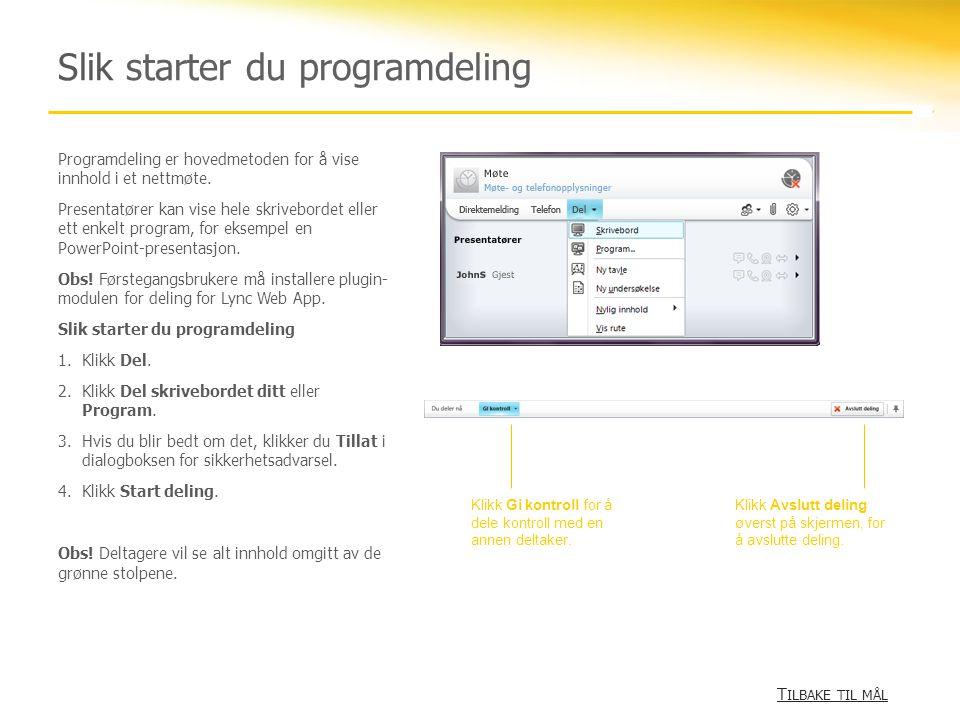 Slik starter du programdeling T ILBAKE TIL MÅL T ILBAKE TIL MÅL Programdeling er hovedmetoden for å vise innhold i et nettmøte. Presentatører kan vise