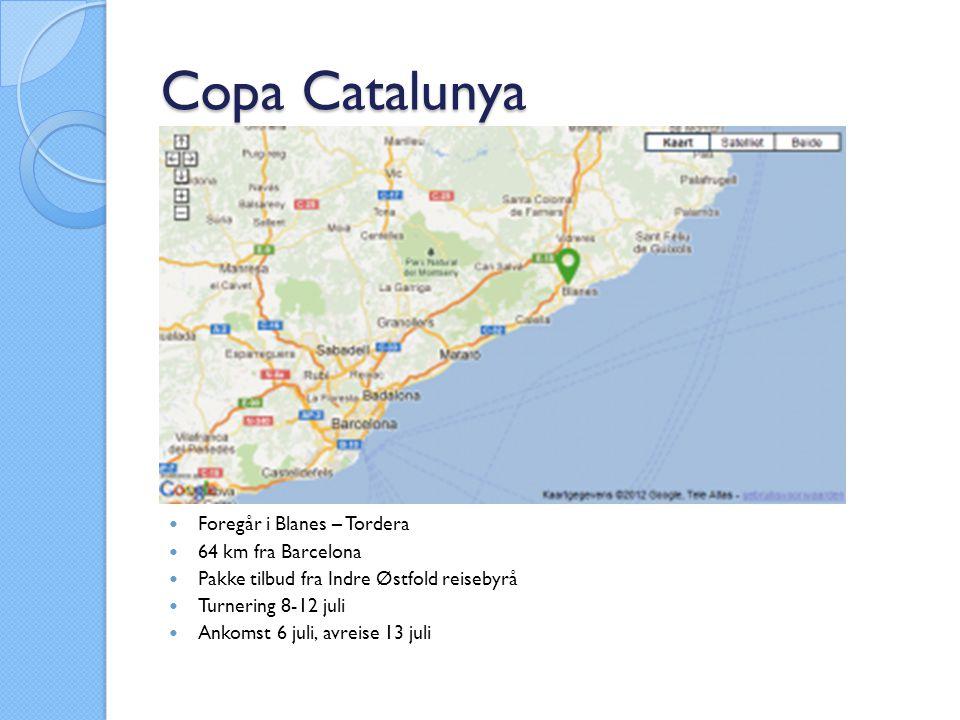 Copa Catalunya  Foregår i Blanes – Tordera  64 km fra Barcelona  Pakke tilbud fra Indre Østfold reisebyrå  Turnering 8-12 juli  Ankomst 6 juli, avreise 13 juli