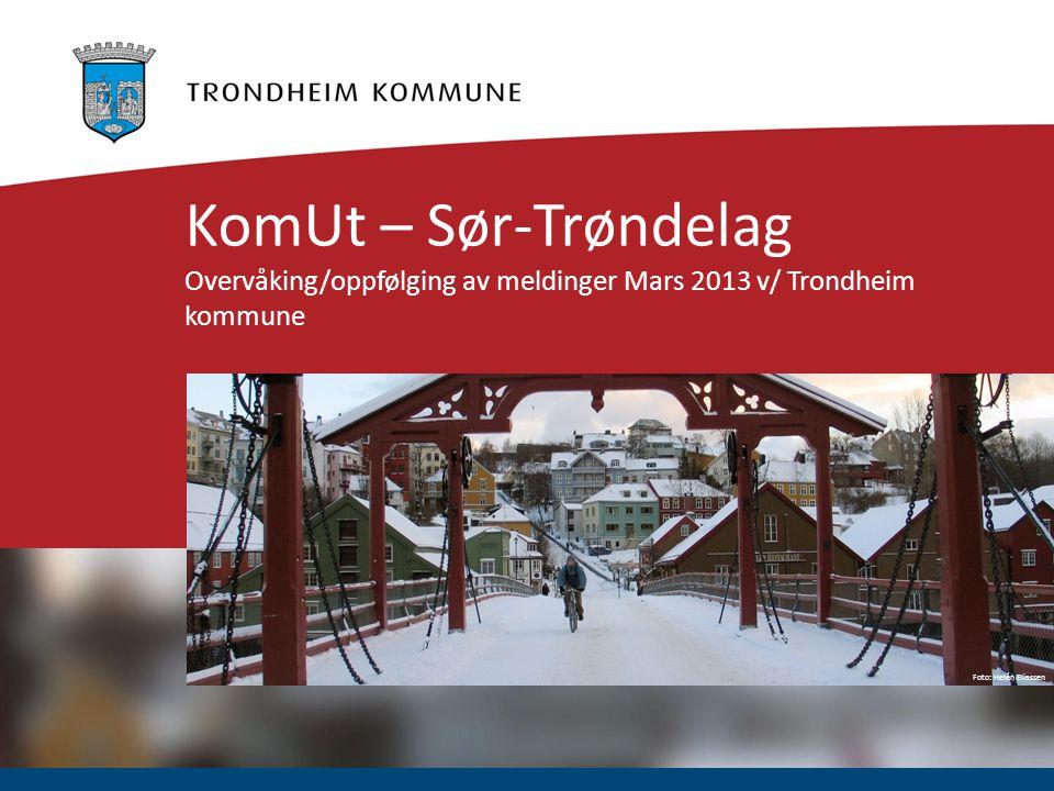 Foto: Helén Eliassen KomUt – Sør-Trøndelag Overvåking/oppfølging av meldinger Mars 2013 v/ Trondheim kommune