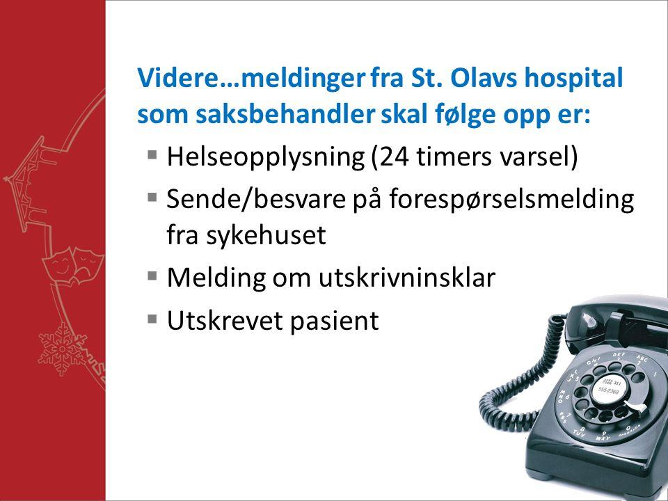 Når  Melding om innlagt pasient følges opp straks (samme dag/kveld/helg)  Sykehuset ønsker innleggelsesrapporten så raskt som mulig, så den sendes umiddelbart etter melding om innlagt pasient er mottatt  Forespørsel videresende etter faglig vurdering og svar følges opp etter spørsmål fra sykehuset