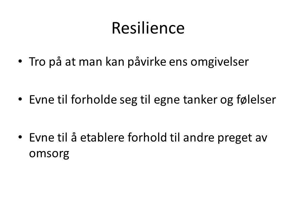Resilience • Tro på at man kan påvirke ens omgivelser • Evne til forholde seg til egne tanker og følelser • Evne til å etablere forhold til andre preget av omsorg