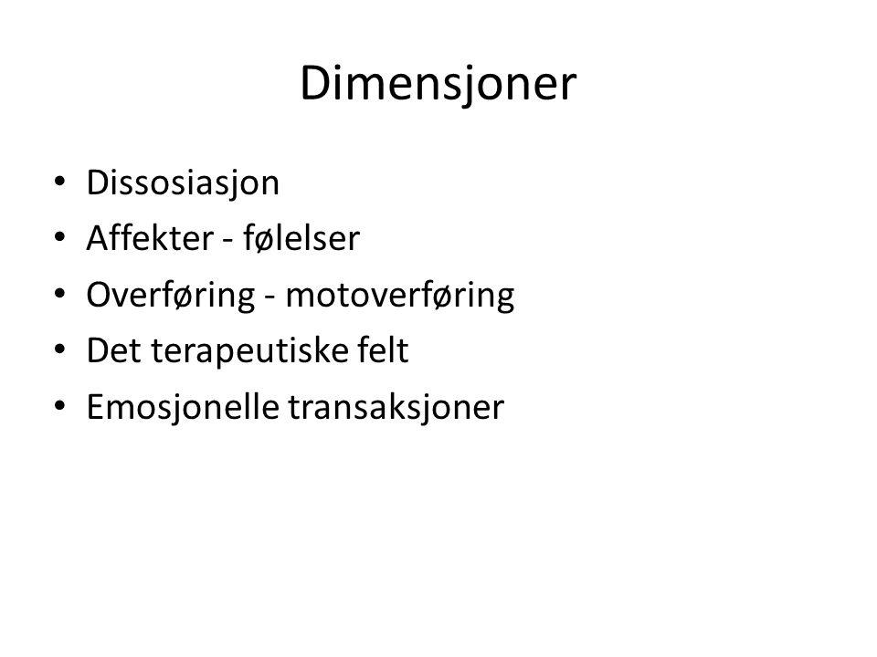 Dimensjoner • Dissosiasjon • Affekter - følelser • Overføring - motoverføring • Det terapeutiske felt • Emosjonelle transaksjoner