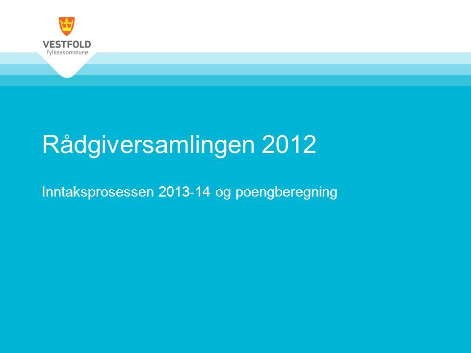 Rådgiversamlingen 2012 Inntaksprosessen 2013-14 og poengberegning